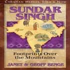Sundar Singh - Footprints Over the Mountains audiobook by Janet Benge, Geoff Benge