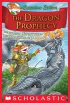 Geronimo Stilton: The Kingdom of Fantasy #4: The Dragon Prophecy ebook by