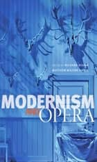 Modernism and Opera ebook by Richard Begam,Matthew Wilson Smith