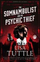 The Somnambulist and the Psychic Thief - Jesperson and Lane Book I eBook by Lisa Tuttle