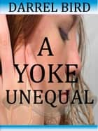 A Yoke Unequal ebook by Darrel Bird