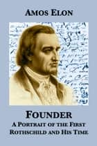Founder: A Portrait of the First Rothschild and His Time ebook by