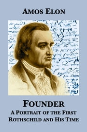 Founder: A Portrait of the First Rothschild and His Time ebook by Amos Elon