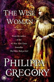 The Wise Woman - A Novel ebook by Philippa Gregory