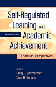 Self-Regulated Learning and Academic Achievement - Theoretical Perspectives ebook by Barry J. Zimmerman,Dale H. Schunk