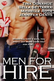 Men for Hire - Anthology ebook by Tina Donahue,Bella Settarra,Michelle Roth,Jennifer Denys