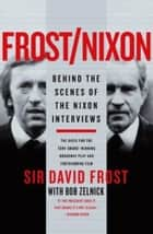 Frost/Nixon - Behind the Scenes of the Nixon Interviews ebook by David Frost