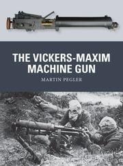 The Vickers-Maxim Machine Gun ebook by Martin Pegler,Mr Peter Dennis