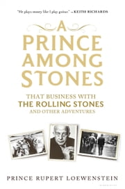 A Prince Among Stones - That Business with The Rolling Stones and Other Adventures ebook by Prince Rupert Loewenstein