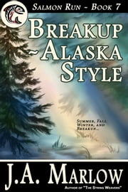 Breakup - Alaska Style (Salmon Run - Book 7) ebook by J.A. Marlow