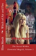 Witch of Air and Fire: The Secret Within ebook by Eliza March