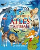 El meu primer atles d'animals Geronimo Stilton ebook by Geronimo Stilton