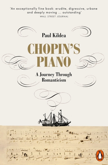 Chopin's Piano - A Journey through Romanticism ebook by Paul Kildea