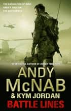 Battle Lines - War Torn 2 ebook by Andy McNab, Kym Jordan