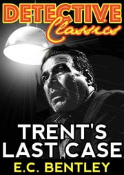 Trent's Last Case ebook by E.C. Bentley