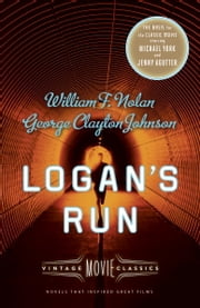 Logan's Run - Vintage Movie Classics ebook by William F. Nolan,George Clayton Johnson,Daniel H. Wilson