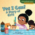 Yes I Can! - A Story of Grit ebook by Mari Schuh, Mike Byrne
