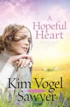 Hopeful Heart, A (Heart of the Prairie Book #5) ebook by Kim Vogel Sawyer