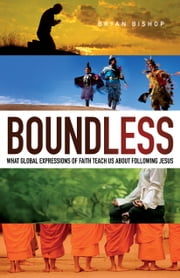 Boundless - What Global Expressions of Faith Teach Us about Following Jesus ebook by Bryan Bishop