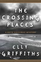 The Crossing Places ebook by Elly Griffiths,Emma Thawley