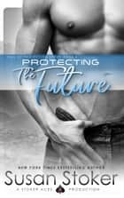 Protecting the Future - Navy SEAL/Military Romance ebook by Susan Stoker