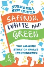 Saffron White and Green ebook by Subhadra Sengupta