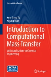Introduction to Computational Mass Transfer - With Applications to Chemical Engineering ebook by Xigang Yuan,Kuo-Tsong Yu