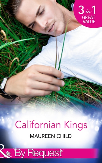 Californian Kings: Conquering King's Heart (Kings of California, Book 4) / Claiming King's Baby (Kings of California, Book 5) / Wedding at King's Convenience (Kings of California, Book 6) (Mills & Boon By Request) ebook by Maureen Child