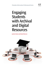 Engaging Students with Archival and Digital Resources ebook by Justine Cotton,David Sharron