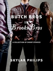 Butch Bros In Brooks Bros - A Collection of Short Stories ebook by Skylar Philips