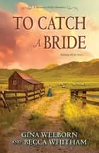 To Catch a Bride e-bog by Gina Welborn, Becca Whitham