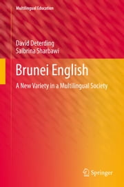 Brunei English - A New Variety in a Multilingual Society ebook by David Deterding,Salbrina Sharbawi
