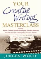 Your Creative Writing Masterclass - featuring Austen, Chekhov, Dickens, Hemingway, Nabokov, Vonnegut, and more than 100 Contemporary and Classic Authors ebook by