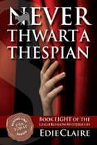 Never Thwart a Thespian eBook by Edie Claire