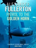 Patrol to the Golden Horn ebook by Alexander Fullerton