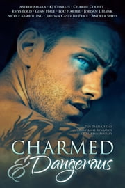 Charmed and Dangerous: Ten Tales of Gay Paranormal Romance and Urban Fantasy ebook by Astrid Amara, KJ Charles, Charlie Cochet,...