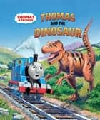Thomas and the Dinosaur (Thomas & Friends) ebook by Thomas Lapadula, Reverend W Awdry