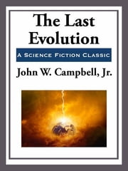 The Last Evolution ebook by John W. Campbell Jr.