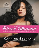 The Vixen Manual - How to Find, Seduce & Keep the Man You Want ebook by Karrine Steffans