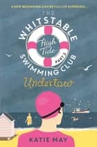 The Whitstable High Tide Swimming Club: Part Two: Undertow ebook by Katie May