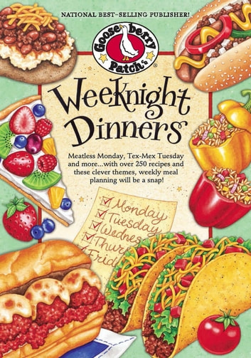 Weeknight Dinners - Meatless Monday, Tex-Mex Tuesday and more...with over 250 recipes and these clever themes, weekly meal planning will be a snap! ebook by Gooseberry Patch