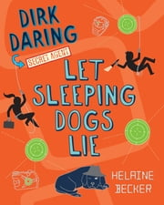 Let Sleeping Dogs Lie - Dirk Daring, Secret Agent (Book 2) ebook by Helaine Becker