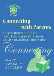 Connecting with Parents: A Catechist's Guide to Involving Parents in Their Child's Religious Formation ebook by Mary Twomey Spollen