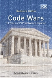 Code Wars - 10 Years of P2P Software Litigation ebook by Rebecca Giblin