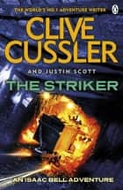 The Striker - Isaac Bell #6 ebook by Clive Cussler, Justin Scott
