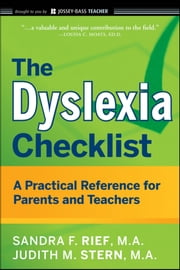 The Dyslexia Checklist - A Practical Reference for Parents and Teachers ebook by Sandra F. Rief,Judith Stern