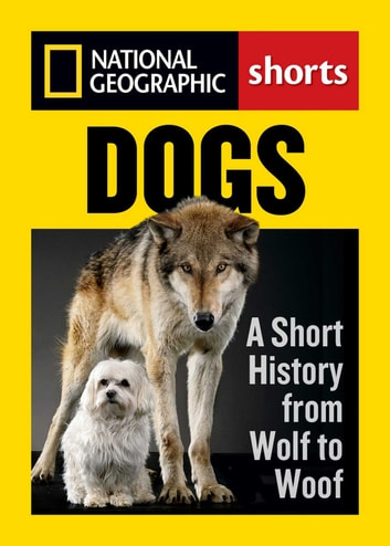 Dogs - A Short History from Wolf to Woof ebook by Evan Ratliff,Angus Phillips