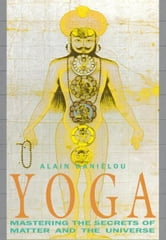 Yoga - Mastering the Secrets of Matter and the Universe ebook by Alain Daniélou