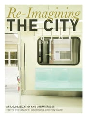 Re-Imagining the City - Art, Globalization and Urban Spaces ebook by