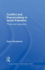 Conflict and Peacemaking in Israel-Palestine - Theory and Application ebook by Sapir Handelman